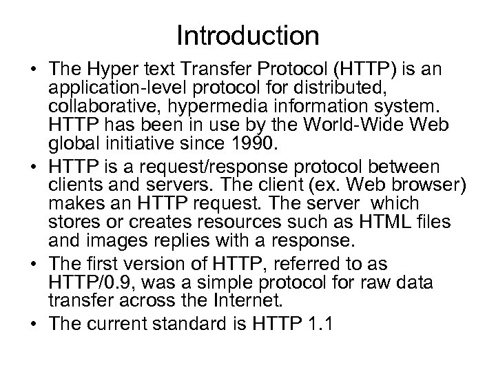 Introduction • The Hyper text Transfer Protocol (HTTP) is an application-level protocol for distributed,