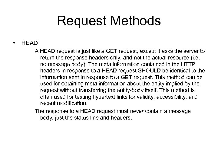 Request Methods • HEAD A HEAD request is just like a GET request, except