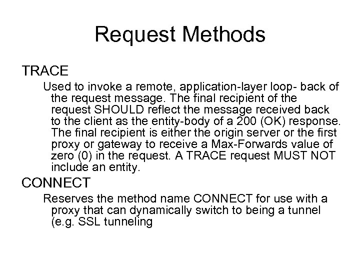 Request Methods TRACE Used to invoke a remote, application-layer loop- back of the request