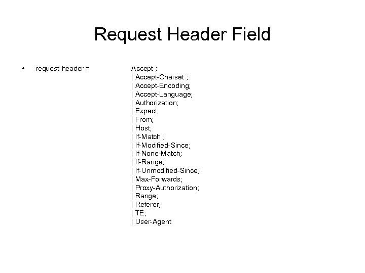 Request Header Field • request-header = Accept ; | Accept-Charset ; | Accept-Encoding; |