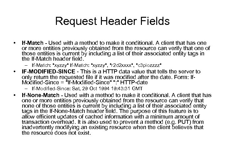 Request Header Fields • If-Match - Used with a method to make it conditional.
