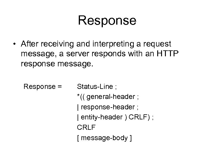 Response • After receiving and interpreting a request message, a server responds with an