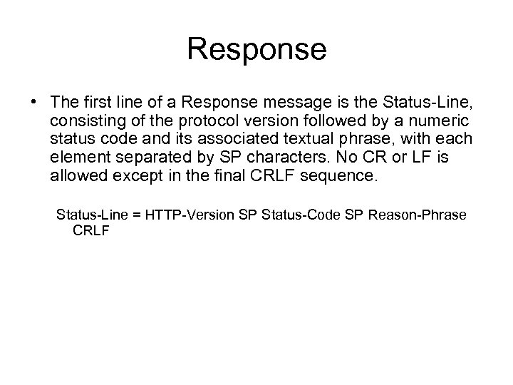 Response • The first line of a Response message is the Status-Line, consisting of