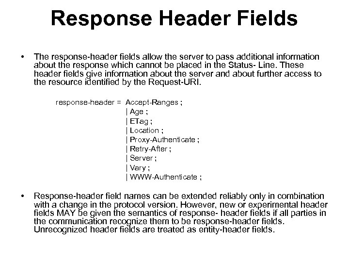 Response Header Fields • The response-header fields allow the server to pass additional information