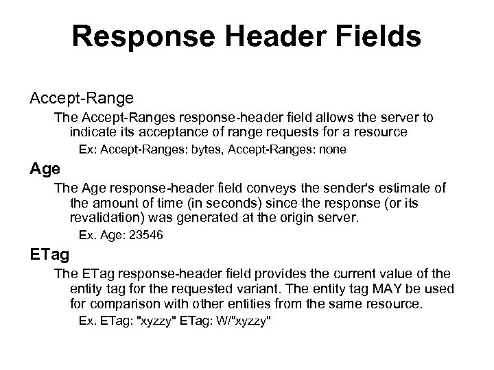Response Header Fields Accept-Range The Accept-Ranges response-header field allows the server to indicate its