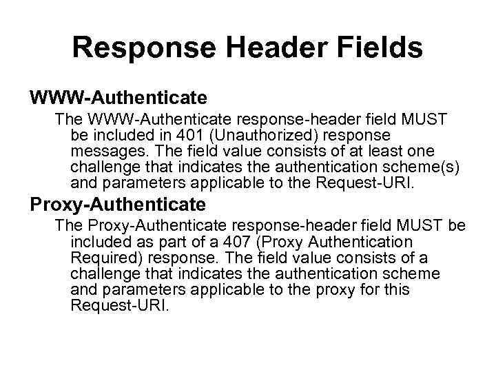 Response Header Fields WWW-Authenticate The WWW-Authenticate response-header field MUST be included in 401 (Unauthorized)