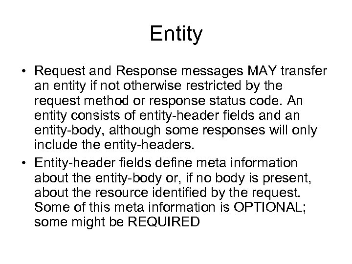 Entity • Request and Response messages MAY transfer an entity if not otherwise restricted