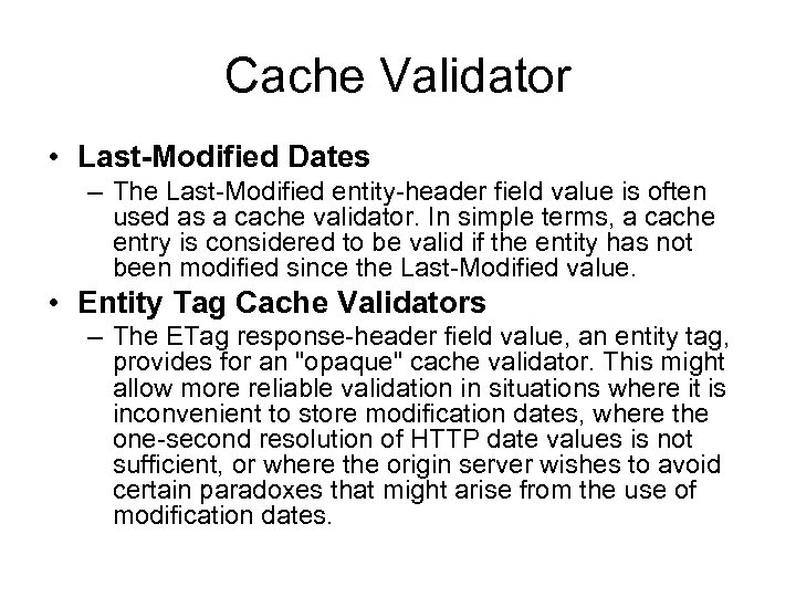Cache Validator • Last-Modified Dates – The Last-Modified entity-header field value is often used