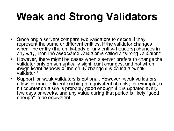 Weak and Strong Validators • Since origin servers compare two validators to decide if