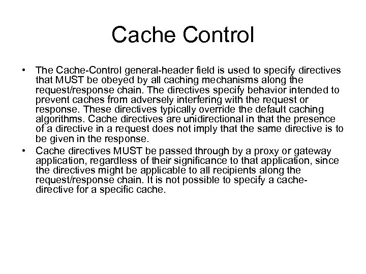 Cache Control • The Cache-Control general-header field is used to specify directives that MUST
