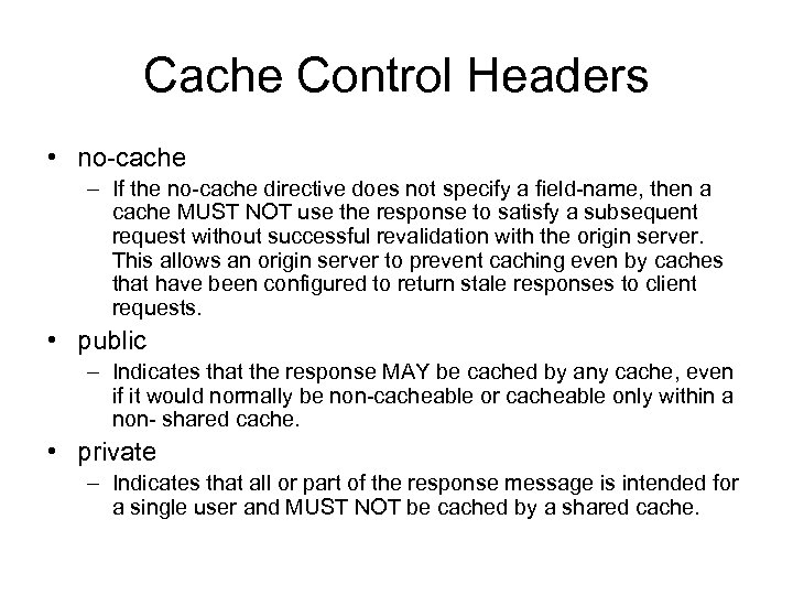 Cache Control Headers • no-cache – If the no-cache directive does not specify a