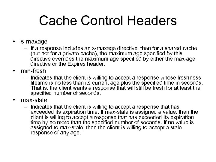 Cache Control Headers • s-maxage – If a response includes an s-maxage directive, then