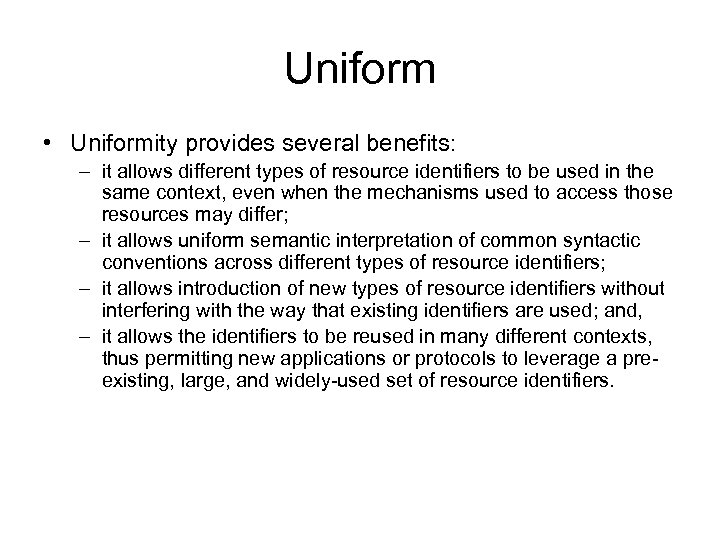 Uniform • Uniformity provides several benefits: – it allows different types of resource identifiers