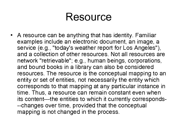 Resource • A resource can be anything that has identity. Familiar examples include an