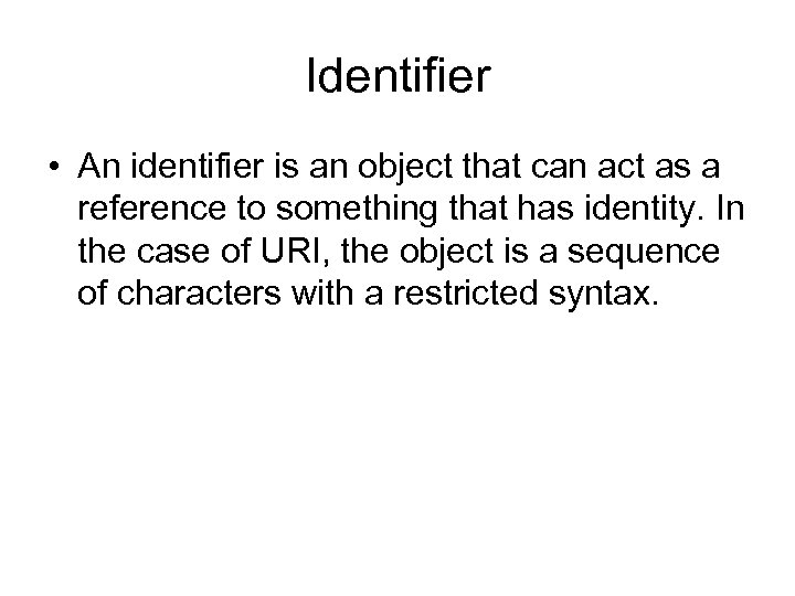 Identifier • An identifier is an object that can act as a reference to