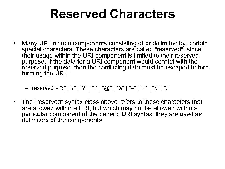 Reserved Characters • Many URI include components consisting of or delimited by, certain special