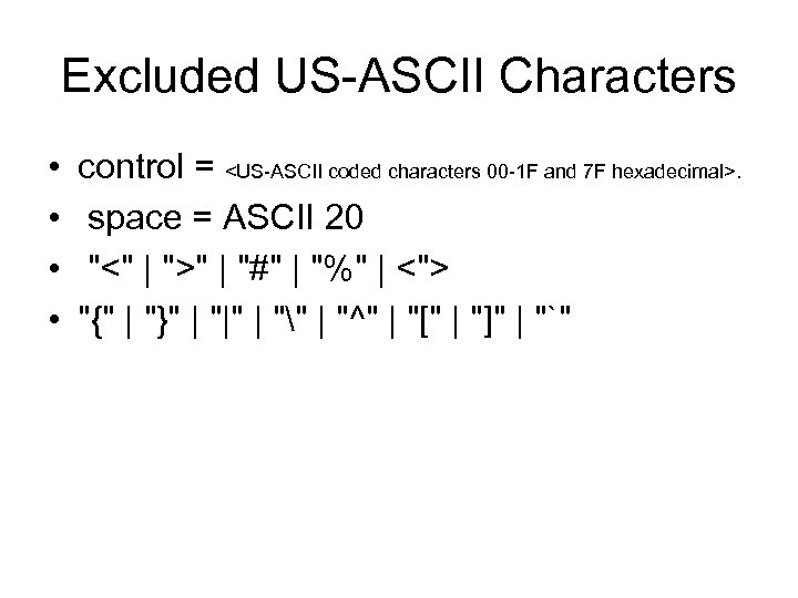 Excluded US-ASCII Characters • • control = <US-ASCII coded characters 00 -1 F and