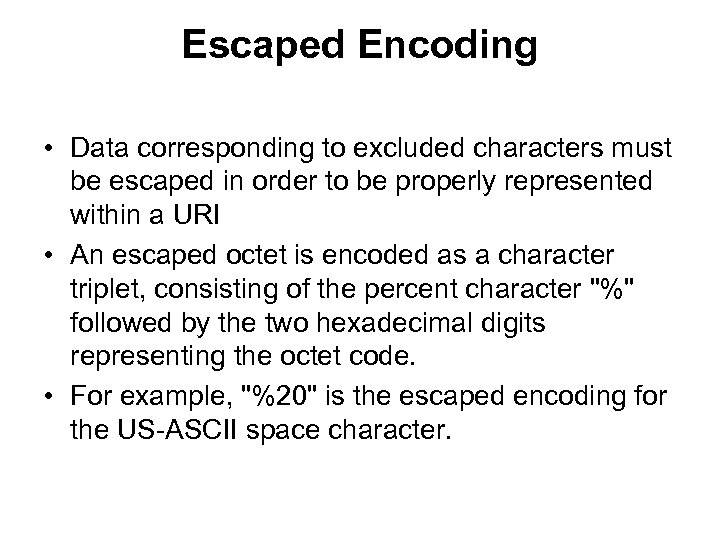 Escaped Encoding • Data corresponding to excluded characters must be escaped in order to