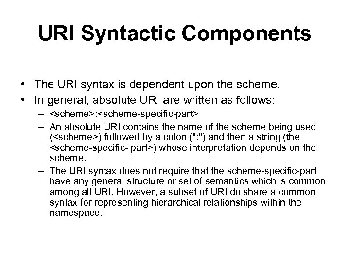 URI Syntactic Components • The URI syntax is dependent upon the scheme. • In