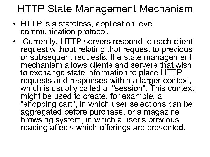 HTTP State Management Mechanism • HTTP is a stateless, application level communication protocol. •