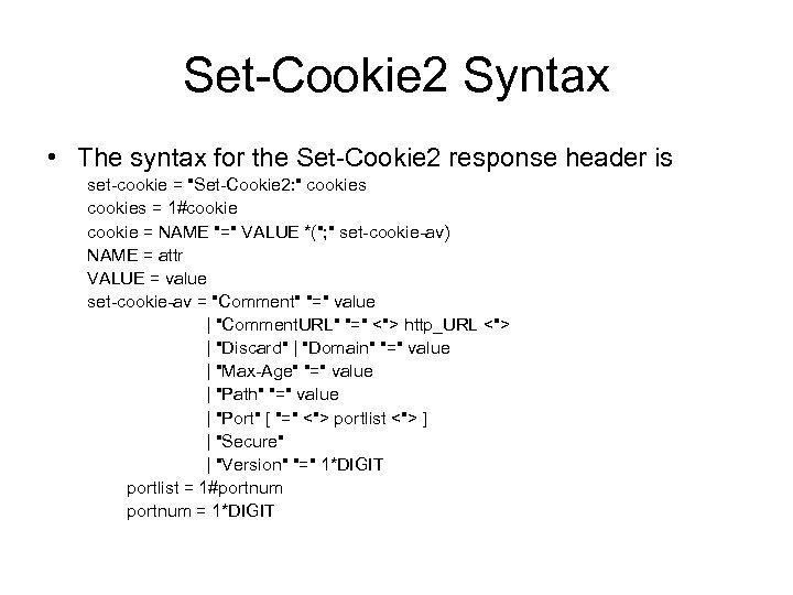 Set-Cookie 2 Syntax • The syntax for the Set-Cookie 2 response header is set-cookie