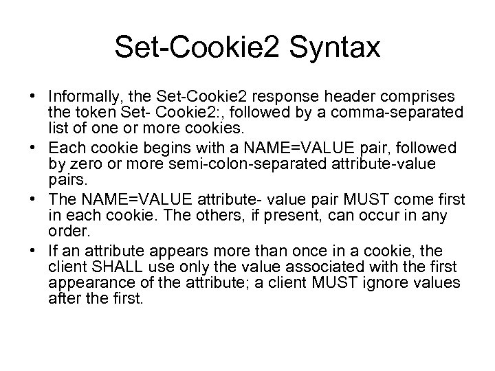 Set-Cookie 2 Syntax • Informally, the Set-Cookie 2 response header comprises the token Set-