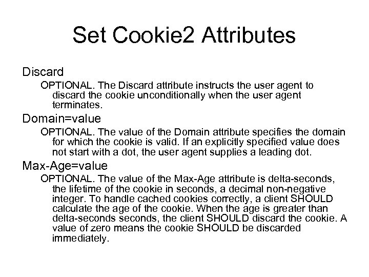 Set Cookie 2 Attributes Discard OPTIONAL. The Discard attribute instructs the user agent to
