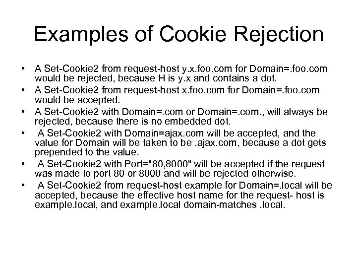 Examples of Cookie Rejection • A Set-Cookie 2 from request-host y. x. foo. com