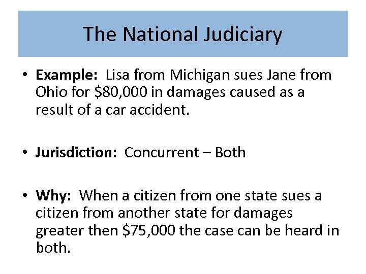 The National Judiciary • Example: Lisa from Michigan sues Jane from Ohio for $80,