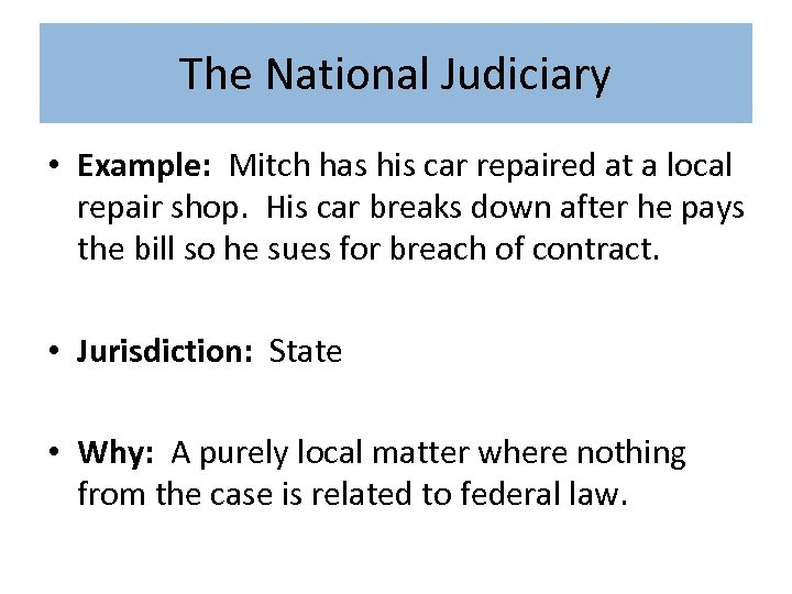 The National Judiciary • Example: Mitch has his car repaired at a local repair