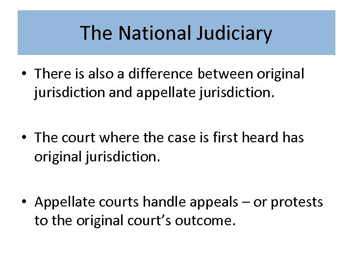 The National Judiciary • There is also a difference between original jurisdiction and appellate