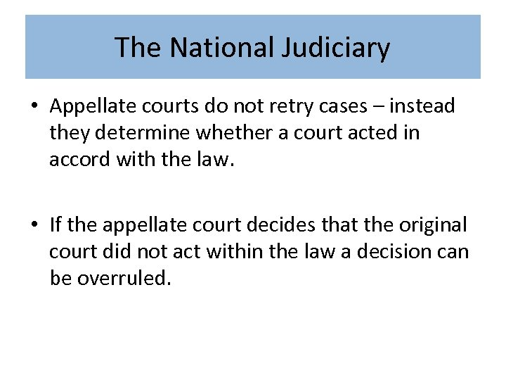 The National Judiciary • Appellate courts do not retry cases – instead they determine