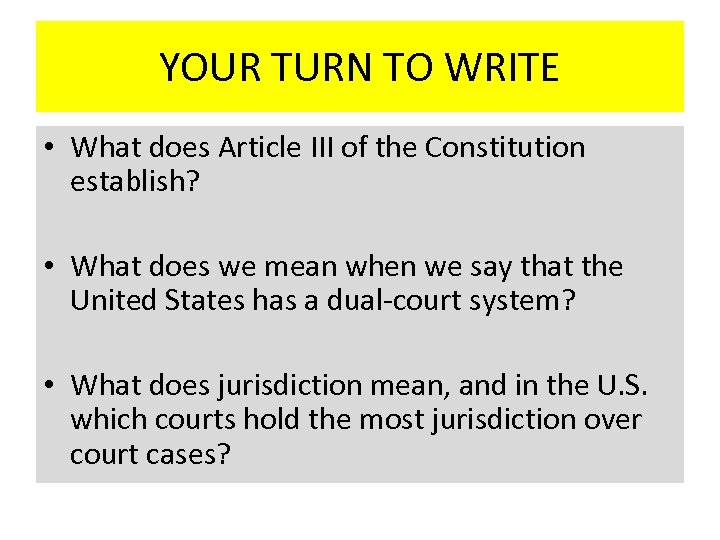 YOUR TURN TO WRITE • What does Article III of the Constitution establish? •