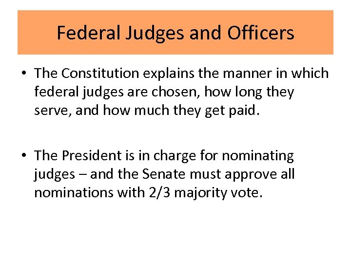 Federal Judges and Officers • The Constitution explains the manner in which federal judges