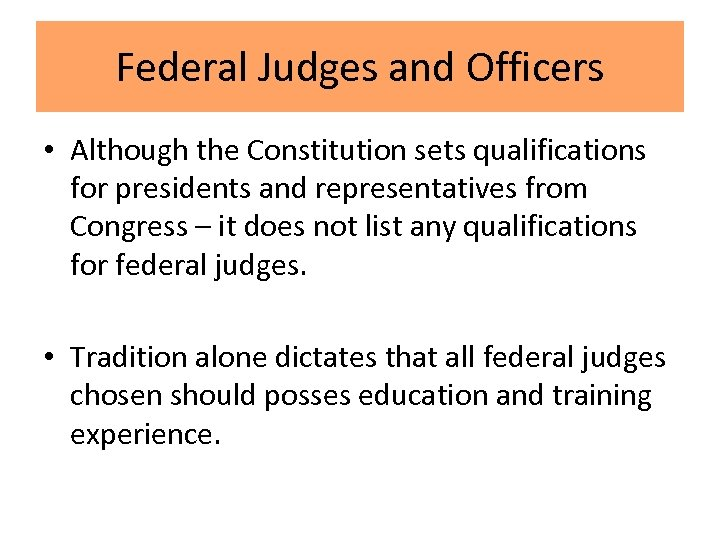 Federal Judges and Officers • Although the Constitution sets qualifications for presidents and representatives
