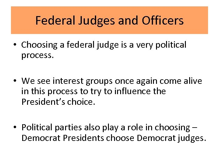 Federal Judges and Officers • Choosing a federal judge is a very political process.