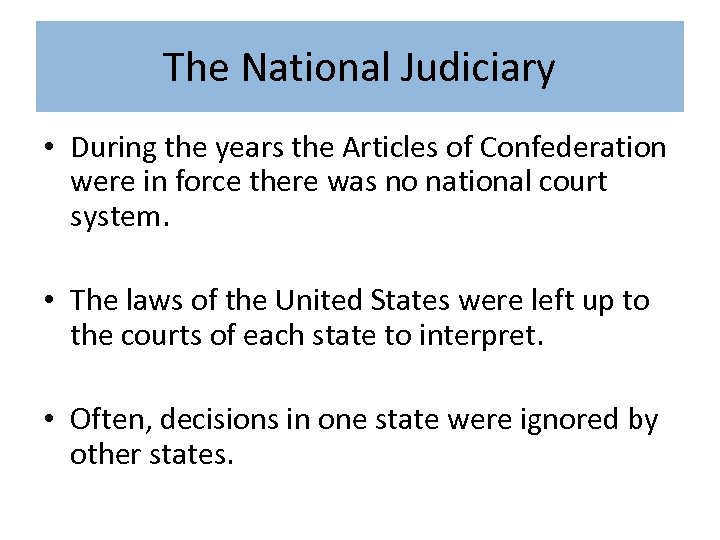 The National Judiciary • During the years the Articles of Confederation were in force