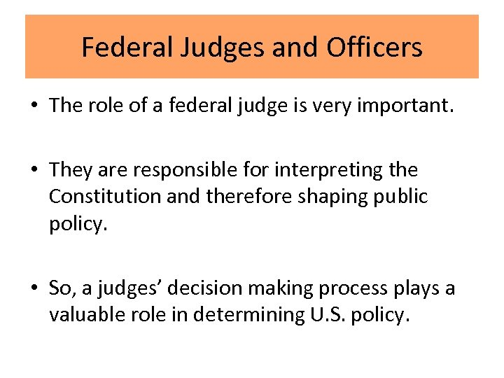 Federal Judges and Officers • The role of a federal judge is very important.