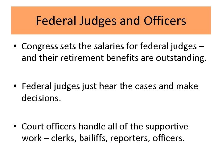 Federal Judges and Officers • Congress sets the salaries for federal judges – and