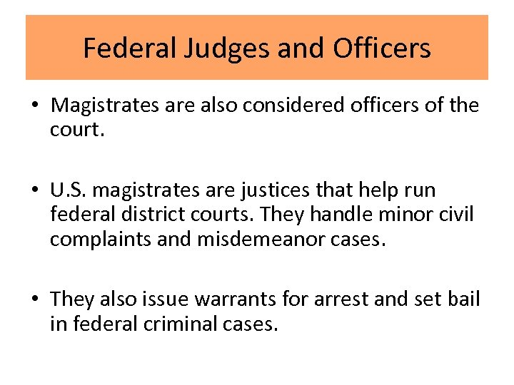 Federal Judges and Officers • Magistrates are also considered officers of the court. •
