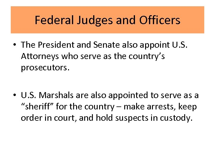 Federal Judges and Officers • The President and Senate also appoint U. S. Attorneys