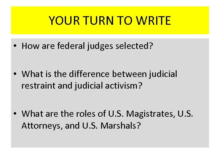 YOUR TURN TO WRITE • How are federal judges selected? • What is the