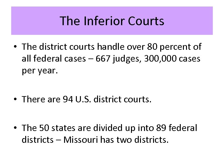 The Inferior Courts • The district courts handle over 80 percent of all federal