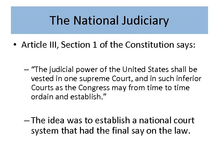 "The National Judiciary • Article III, Section 1 of the Constitution says: – ""The"