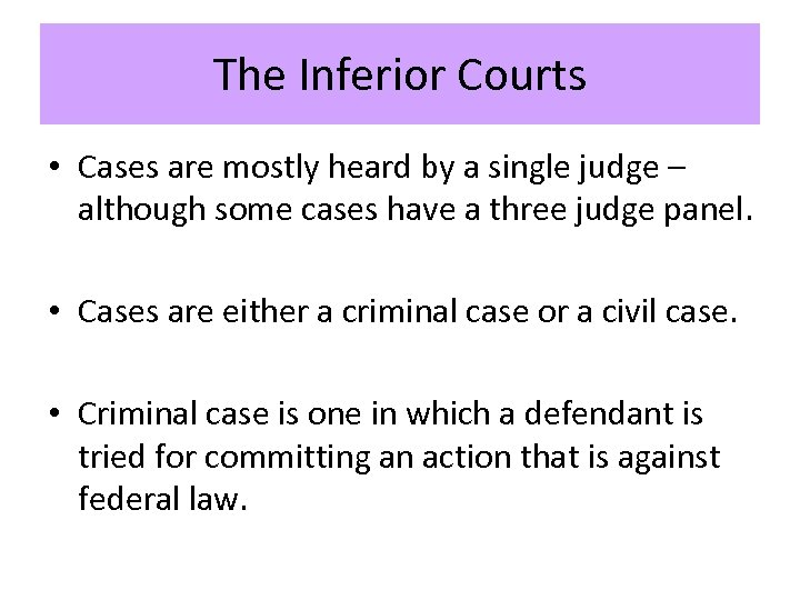 The Inferior Courts • Cases are mostly heard by a single judge – although