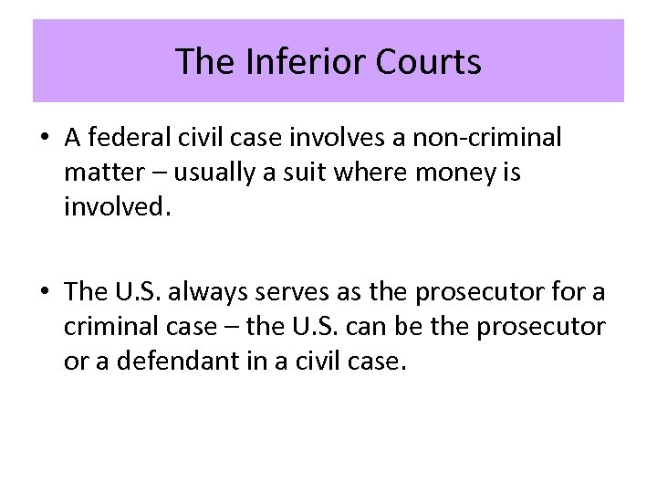 The Inferior Courts • A federal civil case involves a non-criminal matter – usually