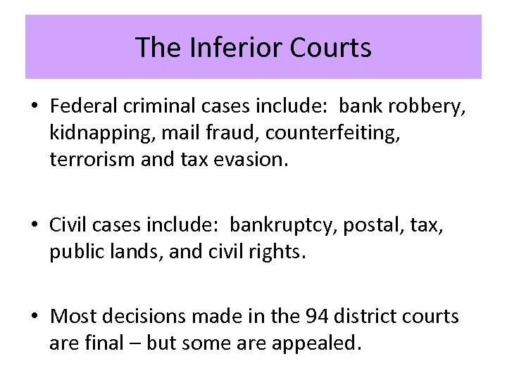 The Inferior Courts • Federal criminal cases include: bank robbery, kidnapping, mail fraud, counterfeiting,