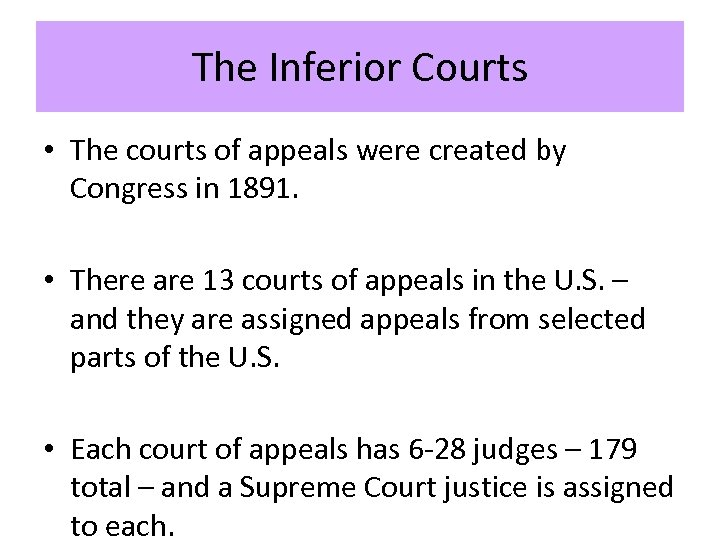 The Inferior Courts • The courts of appeals were created by Congress in 1891.