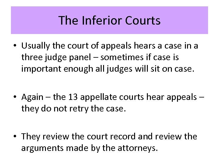 The Inferior Courts • Usually the court of appeals hears a case in a