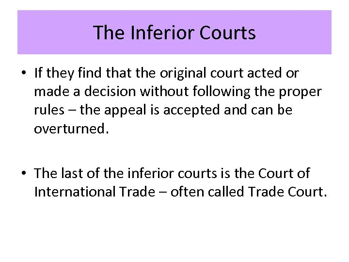 The Inferior Courts • If they find that the original court acted or made